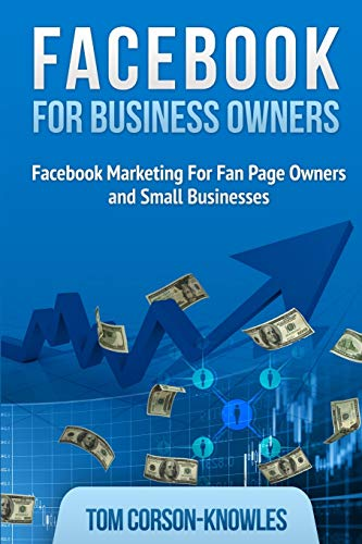 Facebook for Business Owners: Facebook Marketing For Fan Page Owners and Small Businesses (Social Media Marketing, Band 2)