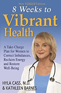 Eight Weeks to Vibrant Health: A Take Charge Plan for Women to Correct Imbalances, Reclaim Energy and Restore Well-Being