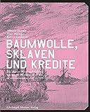 Baumwolle, Sklaven und Kredite: Die Welthandelsfirma Christoph Burckhardt & Cie. in revolution�rer Zeit (1789-1815)