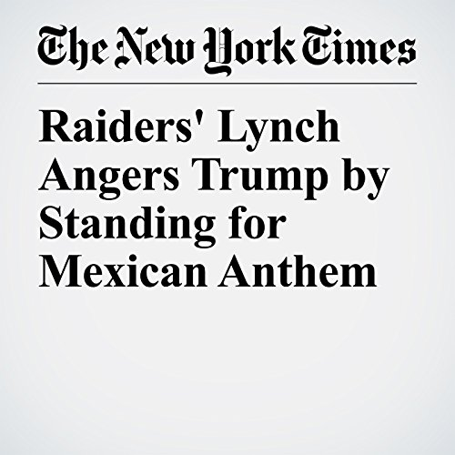 Raiders' Lynch Angers Trump by Standing for Mexican Anthem copertina