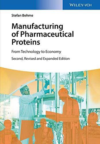Manufacturing of Pharmaceutical Proteins: From Technology to Economy (English Edition)