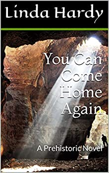 You Can Come Home Again  A Prehistoric Novel  The Cave Novels Book 2