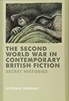 The Second World War in Contemporary British Fiction: Secret Histories