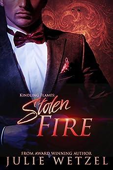 Kindling Flames: Stolen Fire (The Ancient Fire Series Book 4) by [Julie Wetzel]