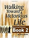 WALKING TOWARD A VICTORIOUS LIFE BOOK 2
