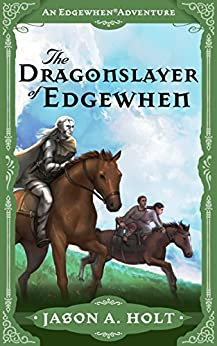 The Dragonslayer of Edgewhen by [Jason A. Holt]