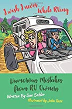 I wish I never .... While RVing: Humorous Mistakes from RV Owners (Volume 1)