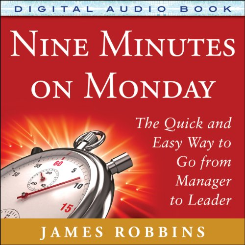 Nine Minutes on Monday     The Quick and Easy Way to Go from Manager to Leader              By:                                                                                                                                 James Robbins                               Narrated by:                                                                                                                                 A.T. Chandler                      Length: 6 hrs and 15 mins     102 ratings     Overall 4.4