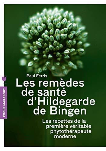 Les Remedes Dhildegarde De Bigen Les Recettes De La Premiere Veritable Phytotherapeute Moderne