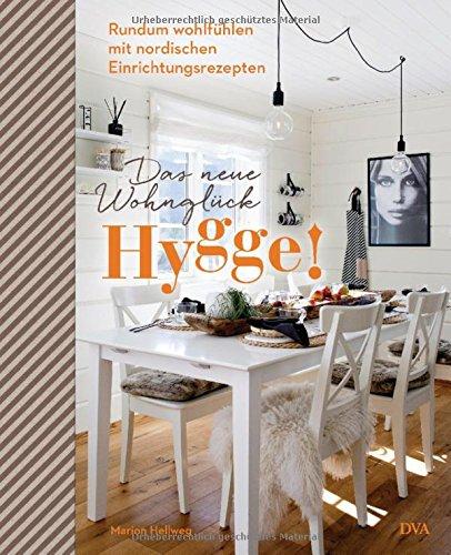 Hygge! Das neue Wohnglück: Rundum wohlfühlen mit nordischen Einrichtungsrezepten