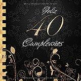 Feliz 40 Cumpleaños: Libro de Visitas I Elegante Encuadernación en Oro y Negro I Para 60 personas I ...