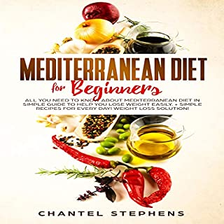 Mediterranean Diet for Beginners     All You Need to Know About Mediterranean Diet in Simple Guide to Help You Lose Weight Easily. Simple Recipes for Every Solution! Weight Loss Solutions, Book 1              By:                                                                                                                                 Chantel Stephens                               Narrated by:                                                                                                                                 Stephanie Schildknecht                      Length: 1 hr and 44 mins     Not rated yet     Overall 0.0