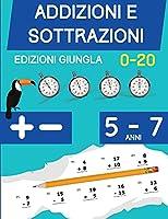 Addizioni e Sottrazioni: Libro di esercizi di matematica per bambini di 5-7 anni - Cifre 1 a 20