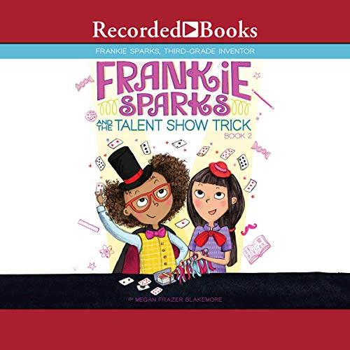 Frankie Sparks and the Talent Show Trick                   By:                                                                                                                                 Megan Frazer Blakemore                               Narrated by:                                                                                                                                 Sisi Aisha Johnson                      Length: 1 hr and 21 mins     Not rated yet     Overall 0.0