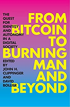 From Bitcoin to Burning Man and Beyond: The Quest for Identity and Autonomy in a Digital Society by [John Clippinger, David Bollier]