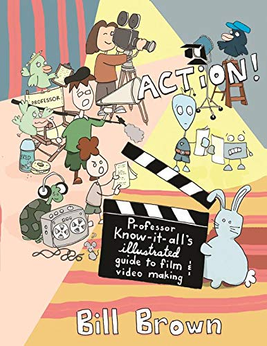 Compare Textbook Prices for Action!: Professor Know-it-All's Guide to Film and Video DIY Illustrated Edition ISBN 9781621060307 by Brown, Bill