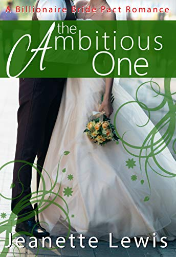 Download The Ambitious One (Jeanette's Billionaire Bride Pact Romance Book 5) (English Edition) B078LZ7P9X