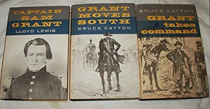 Grant Trilogy Capt. Sam Grant - Grant Moves South - Grant Takes Command