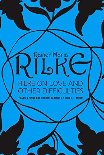 Compare Textbook Prices for Rilke on Love and Other Difficulties: Translations and Considerations Reissue Edition ISBN 9780393310986 by Rainer Maria Rilke,John J. L. Mood