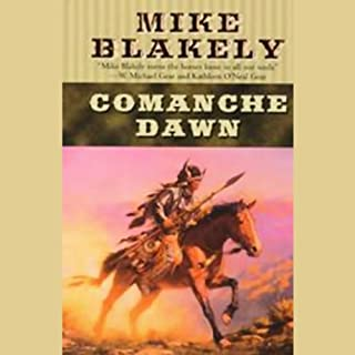 Comanche Dawn                   By:                                                                                                                                 Mike Blakely                               Narrated by:                                                                                                                                 Jack Garrett                      Length: 22 hrs and 57 mins     139 ratings     Overall 4.3