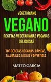 Vegetariano Vegano: Vegano: Recetas Vegetarianas Veganas Deliciosas: Top Recetas Veganas: Rápidas, saludables, fáciles y divertidas