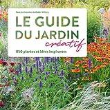 Le Guide du jardin créatif - 850 plantes et idées inspirantes