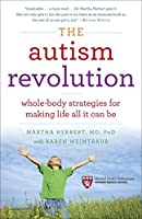 The Autism Revolution: Whole-Body Strategies for Making Life All It Can Be