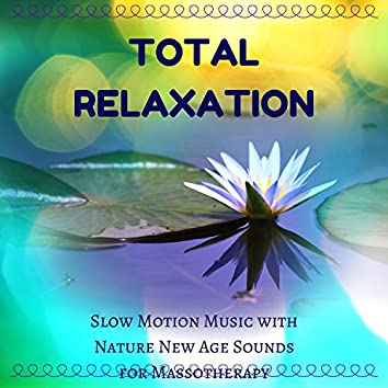 Total Relaxation: Slow Motion Music with Nature New Age Sounds for Massotherapy