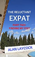 The Reluctant Expat: Part Two - Finding my Feet (English Edition)
