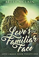 Love's Familiar Face: Premium Hardcover Edition