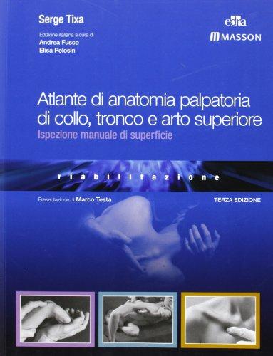 Atlante di anatomia palpatoria di collo, tronco e arto superiore. Ediz. illustrata