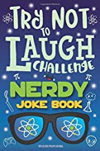 Try Not to Laugh Challenge Nerdy Joke Book: Funny Geek Jokes, Nerd Puns, Geeky Riddles, Nerdy One Liners, LOL Science Stuff, Fun Geeky Interactive Game for Boys, Girls, Kids & Adults!