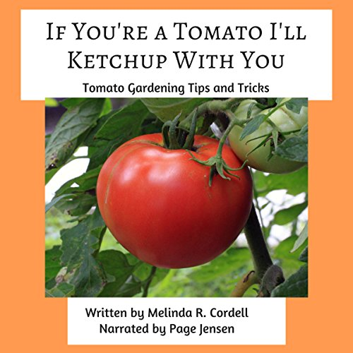 If You're a Tomato I'll Ketchup With You: Tomato Gardening Tips and Tricks audiobook cover art