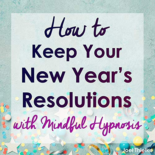 How to Keep Your New Year's Resolutions with Mindful Hypnosis audiobook cover art