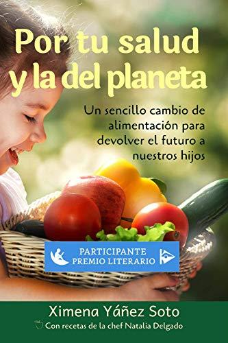 Por tu salud y la del planeta: Un sencillo cambio de alimentación para devolver el futuro a nuestros hijos