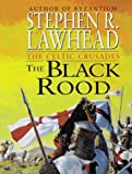 The Black Rood (Celtic Crusades, Band 2) - Steve Lawhead