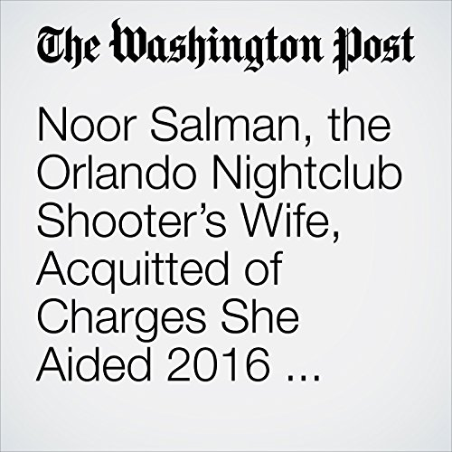 Noor Salman, the Orlando Nightclub Shooter's Wife, Acquitted of Charges She Aided 2016 Massacre copertina