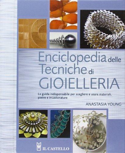 Enciclopedia delle tecniche di gioielleria (Hobby e attività creative)