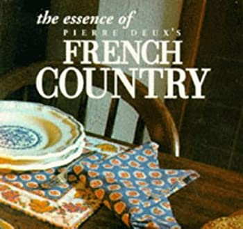 The Essence of French Country (The Essence of Style) 0500278539 Book Cover