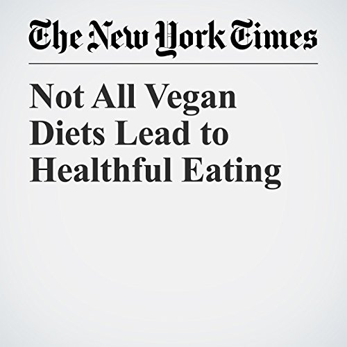 Not All Vegan Diets Lead to Healthful Eating copertina