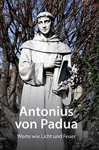 Antonius von Padua: Worte wie Licht und Feuer