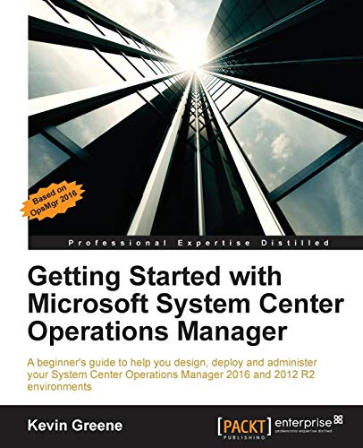 Getting Started with Microsoft System Center Operations Manager (English Edition): Using SCOM 2016 TP 5