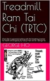 Treadmill Ram Tai Chi (TRTC): Chan (Zen in Japanese) walking with the breathing practice for health and longevity by Huai-jin Nan and Dr. George Ho (tai chi and meditation Book 4)