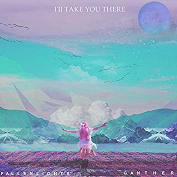 I'II Take You There (feat. FallenLights)