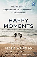 Happy Moments: How to Create Experiences You'll Remember for a Lifetime
