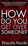 How do you get Over Someone?: A-to-Z on how to get Over Lost Love, how to get Over Someone you Loved, Getting Over Someone you Love, Getting Over a Crush, get Over a Broken Heart