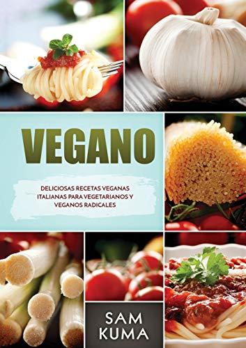 Vegano: Deliciosas Recetas Veganas Italianas Para Vegetarianos y Veganos Radicales