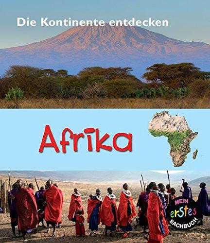 Afrika: Mein erstes sachbuch (Die Kontinente entdecken)