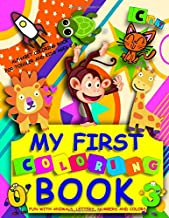 MY FIRST COLORING BOOK : FUN WITH ANIMALS, LETTERS, NUMBERS AND COLORS : ALPHABET COLORING BOOK FOR TODDLER AND KIDS AGES 2-6