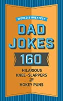 World's Greatest Dad Jokes: 160 Hilarious Knee-Slappers and Puns Dads Love to Tell